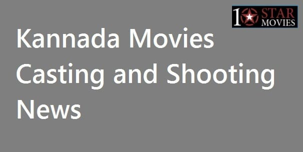 Kannada Movies Casting and Shooting News